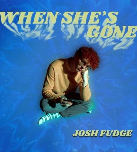 Josh Fudge - When She's Gone