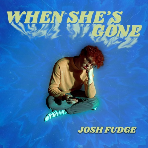 Josh Fudge - When She's Gone