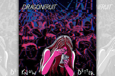 Dragonfruit - Know Better