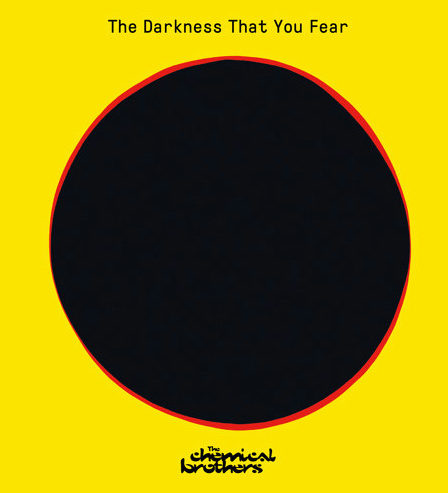 Ezella.fr : The Chemical Brothers - The Darkness That You Fear